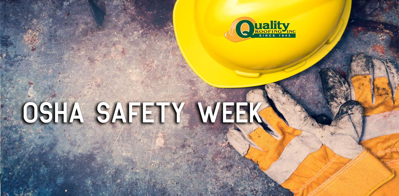 Quality Roofing Celebrates OSHA Safe and Sound Week